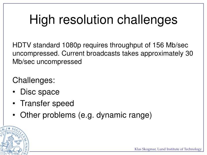 High resolution challenges