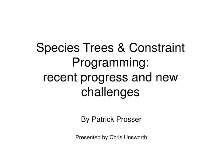 species trees constraint programming recent progress and new challenges n.