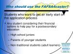 who should use the fafsa4caster
