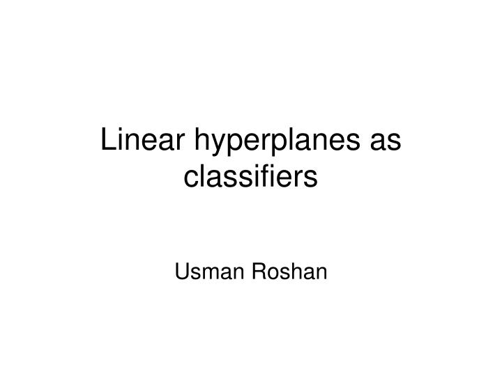 linear hyperplanes as classifiers n.