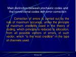 main distinction between stochastic codes and the conventional codes with error correction