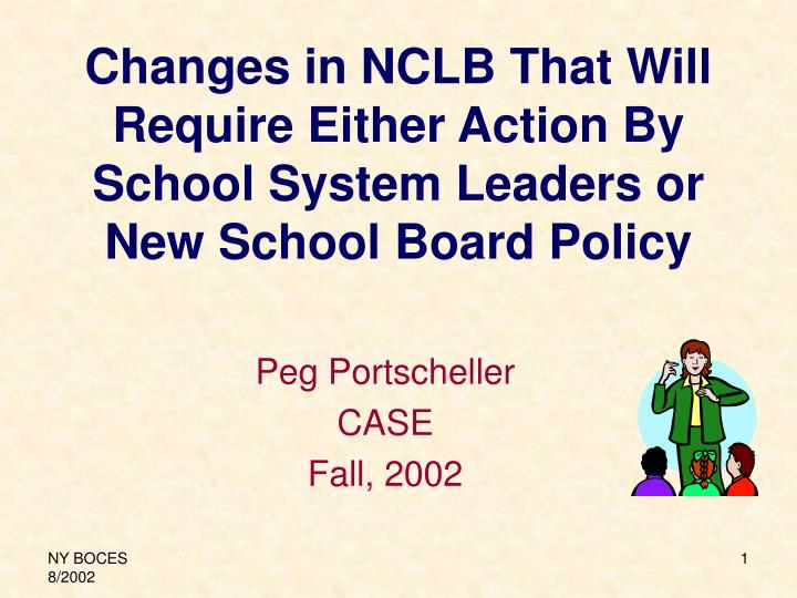 changes in nclb that will require either action by school system leaders or new school board policy n.