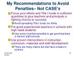 my recommendations to avoid penalties not case s
