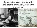 blood stain analysis started with the french criminalist alexandre lacassagne