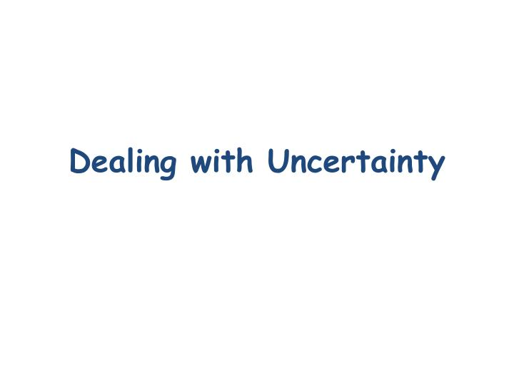 dealing with uncertainty n.