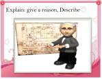 explain give a reason describe