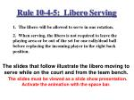 rule 10 4 5 libero serving