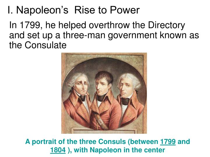 napoleons rise to power Can anyone explain napoleon's rise to power in europe, his subsequent defeat, and how the outcome still affects europe today please & thank you.