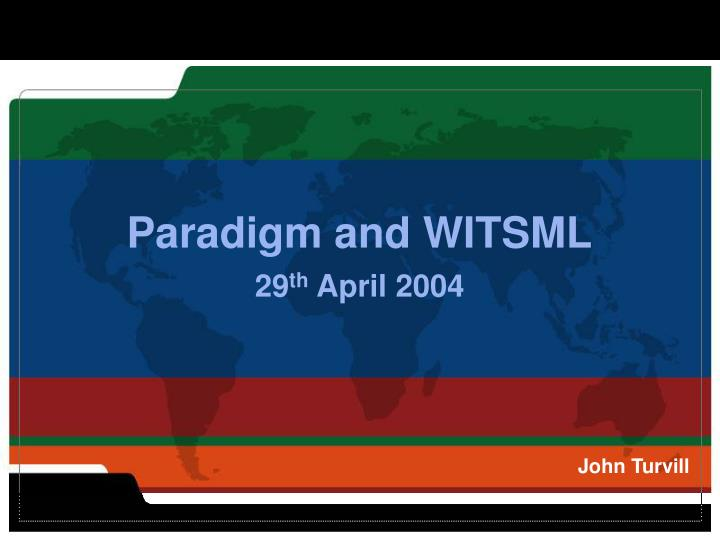 paradigm and witsml 29 th april 2004 n.
