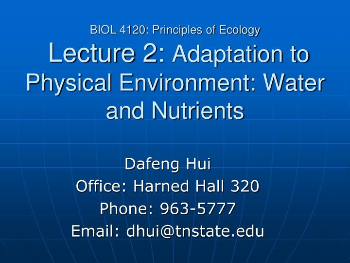 biol 4120 principles of ecology lecture 2 adaptation to physical environment water and nutrients n.