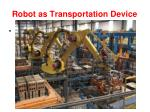 robot as transportation device