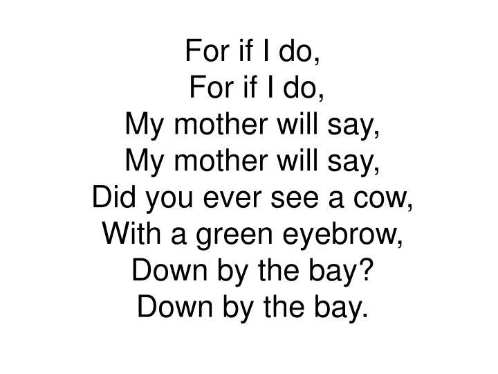 For if I do,