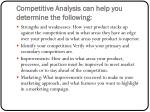 competitive analysis can help you determine the following