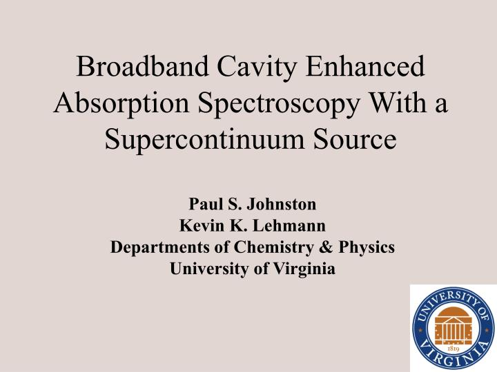 broadband cavity enhanced absorption spectroscopy with a supercontinuum source n.