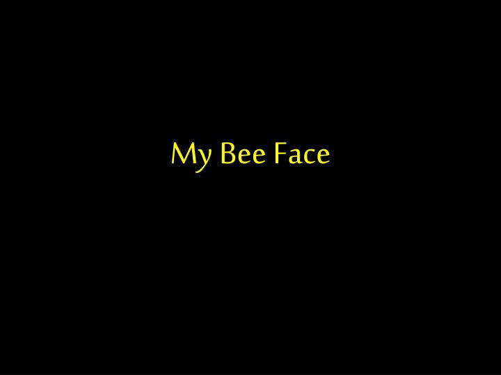my bee face n.