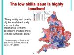 the low skills issue is highly localised