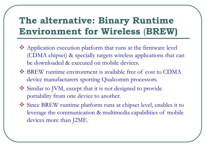 The alternative: Binary Runtime Environment for Wireless