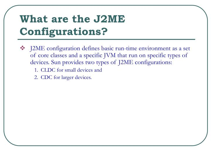 What are the J2ME Configurations?