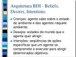 arquitetura bdi beliefs desires intentions