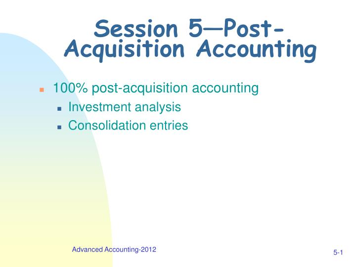 session 5 post acquisition accounting n.