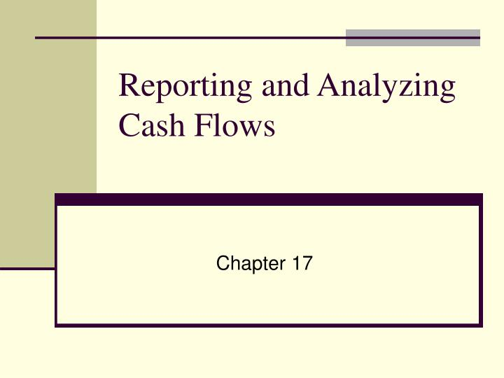 reporting and analyzing cash flows n.
