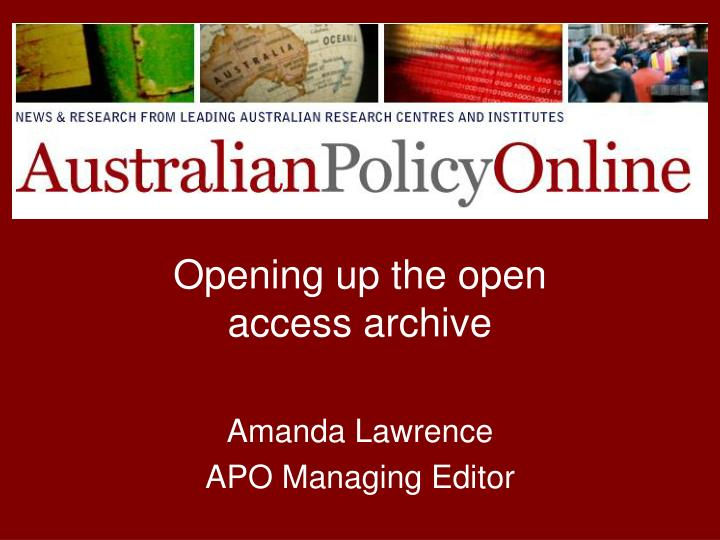 opening up the open access archive amanda lawrence apo managing editor n.