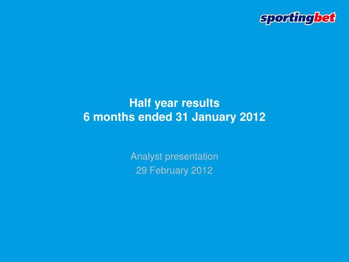 half year results 6 months ended 31 january 2012 n.