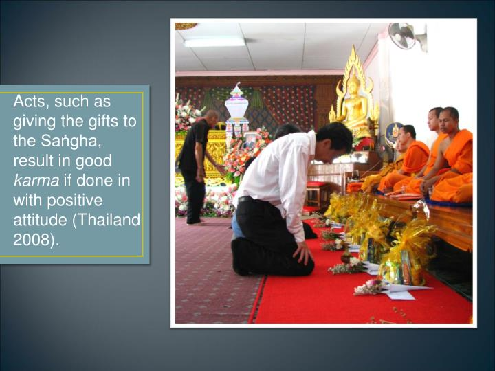Acts, such as giving the gifts to the Saṅgha, result in good