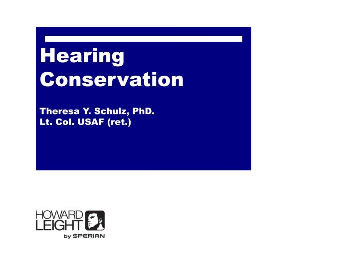 hearing conservation theresa y schulz phd lt col usaf ret n.