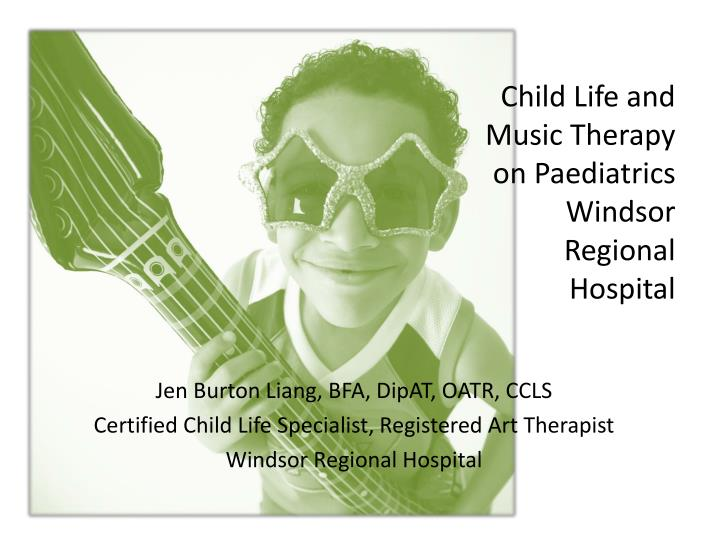 child life and music therapy on paediatrics windsor regional hospital n.