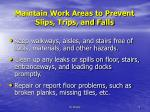 maintain work areas to prevent slips trips and falls