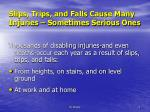 slips trips and falls cause many injuries sometimes serious ones