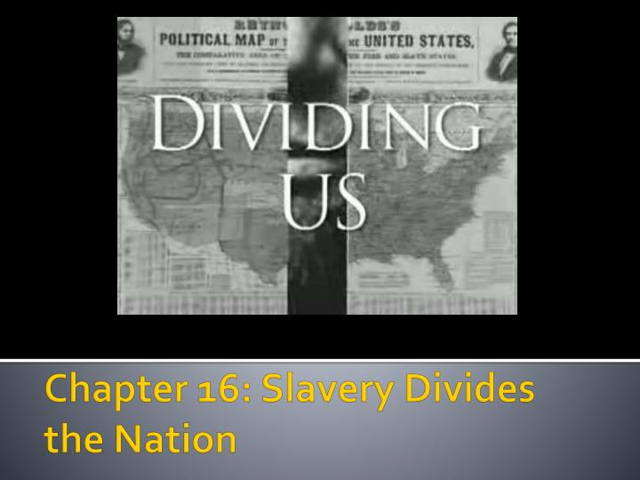 chapter 16 slavery divides the nation n.