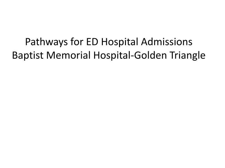 pathways for ed hospital admissions baptist memorial hospital golden triangle n.