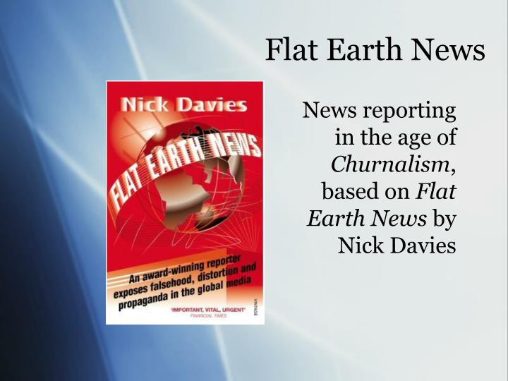 news reporting in the age of churnalism based on flat earth news by nick davies n.