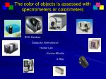the color of objects is assessed with spectrometers or colorimeters