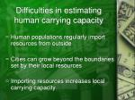 d ifficulties in estimating human carrying capacity