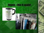 reuse use it again