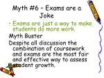 myth 6 exams are a joke