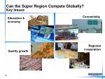 can the super region compete globally key issues