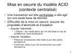 mise en oeuvre du mod le acid contexte centralis