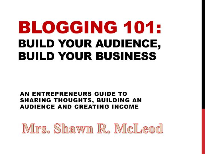 blogging 101 build your audience build your business n.