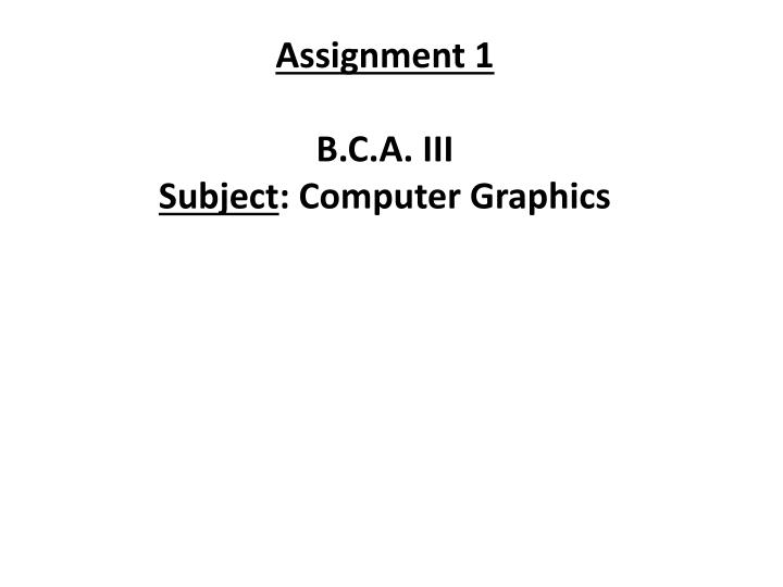 assignment 1 b c a iii subject computer graphics n.