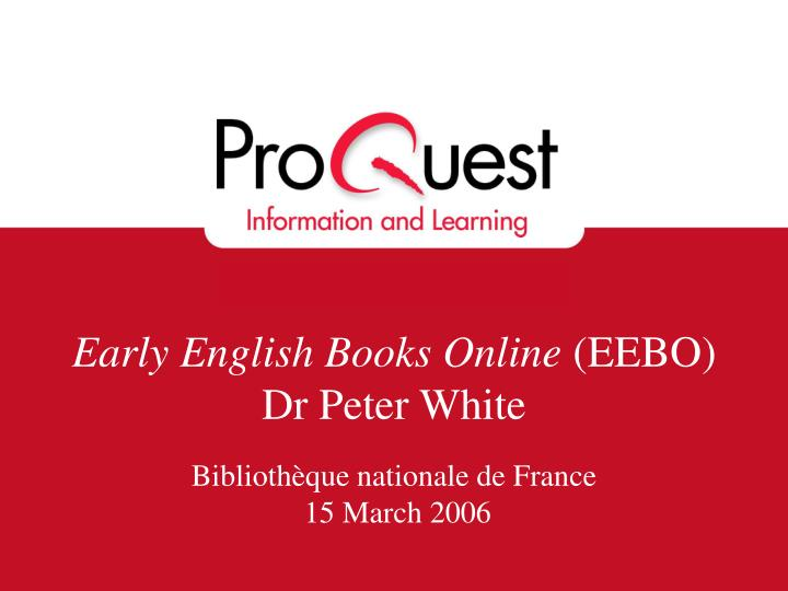 early english books online eebo dr peter white n.