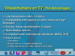 virtual humans on tv the advantages