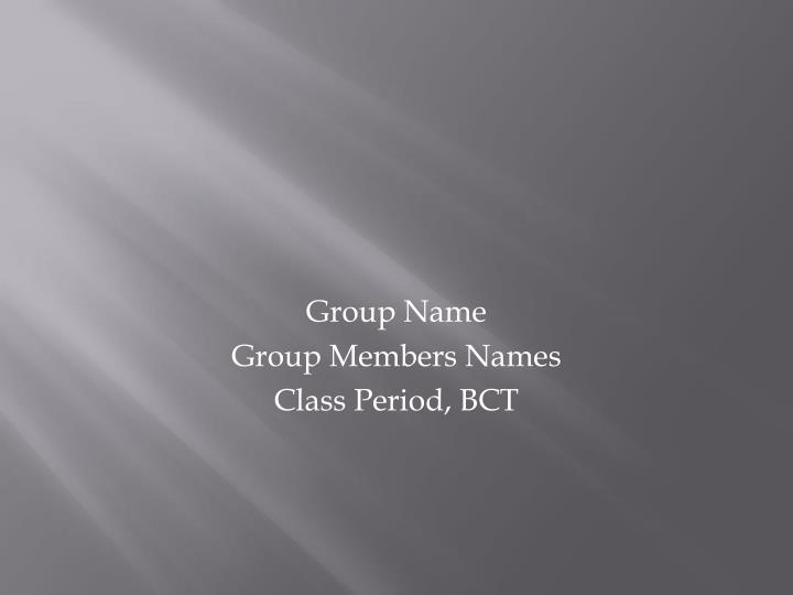 group name group members names class period bct n.