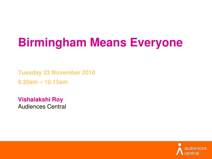birmingham means everyone tuesday 23 november 2010 9 30am 10 15am vishalakshi roy audiences central n.