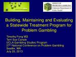 building maintaining and evaluating a statewide treatment program for problem gambling