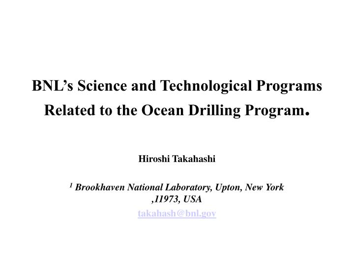 bnl s science and technological programs related to the ocean drilling program n.