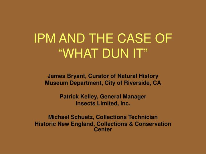 ipm and the case of what dun it n.